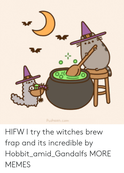 Hobbit: On HIFW I try the witches brew frap and its incredible by Hobbit_amid_Gandalfs MORE MEMES