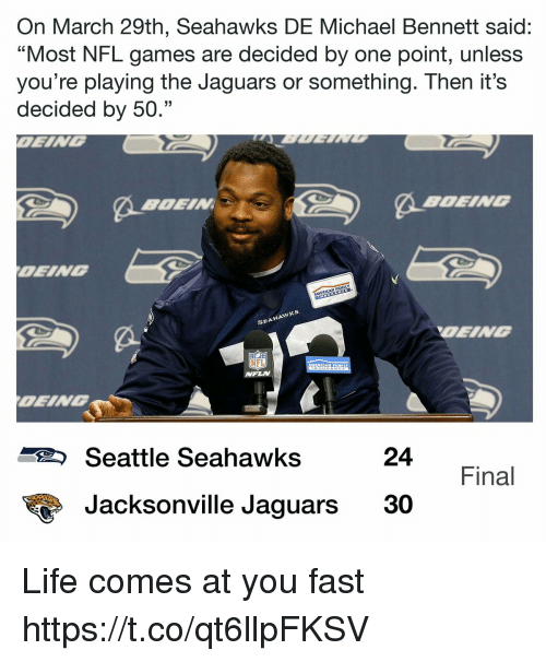 "Seattle Seahawks: On March 29th, Seahawks DE Michael Bennett said:  ""Most NFL games are decided by one point, unless  you're playing the Jaguars or something. Then it's  decided by 50.""  OEING  SEAHAwx  OEING  MFLN  Seattle Seahawks  24  Final  Jacksonville Jaguars 30 Life comes at you fast https://t.co/qt6llpFKSV"
