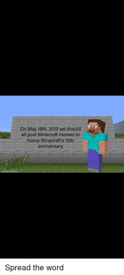 On May 19th 2019 We Should All Post Minecraft Memes To Honor Minecraft S 10th Anniversary U Aximum Meme On Ballmemes Com