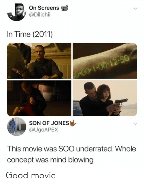 Dank, Good, and Movie: On Screens  @Dilichii  In Time (2011)  00-100:12-50  SON OF JONES  @UGOAPEX  This movie was SOO underrated. Whole  concept was mind blowing Good movie