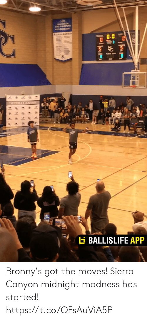 moves: ON SON  SAPS  BOYS AKL  SURCASTO  SERRA  SIERRA CANTON  BALLISLIFE APP Bronny's got the moves! Sierra Canyon midnight madness has started! https://t.co/OFsAuViA5P