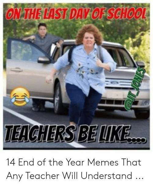 Last Day Of School Meme: ON THE LAST DAY OF SCHOOL  AHERSBELIKE 14 End of the Year Memes That Any Teacher Will Understand ...