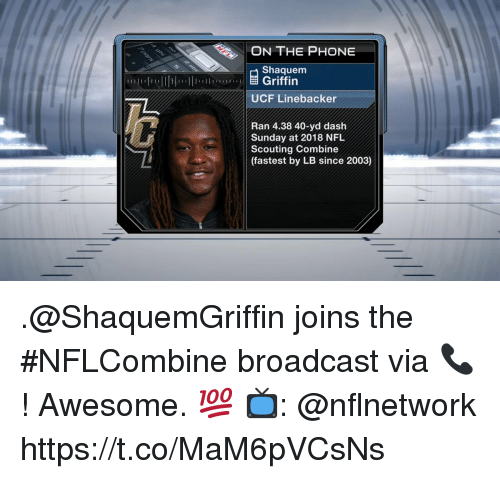 Memes, Nfl, and Phone: ON THE PHONE  Shaquem  Griffin  UCF Linebacker  Ran 4.38 40-yd dash  Scouting Combine  Sunday at 2018 NFL  (fastest by LB since 2003) .@ShaquemGriffin joins the #NFLCombine broadcast via 📞!  Awesome. 💯  📺: @nflnetwork https://t.co/MaM6pVCsNs