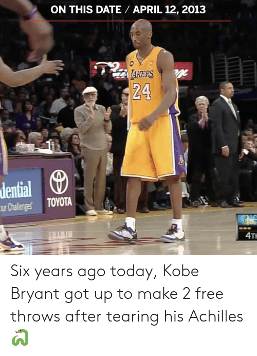 tearing: ON THIS DATE APRIL 12, 2013  AKERS  24  dential  Challegs TOYOTA  IU  4T Six years ago today, Kobe Bryant got up to make 2 free throws after tearing his Achilles 🐍
