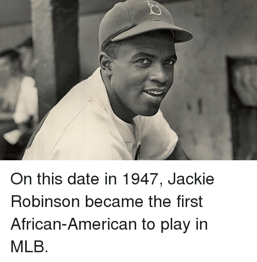Dating, Mlb, and American: On this date in 1947, Jackie Robinson became the first African-American to play in MLB.