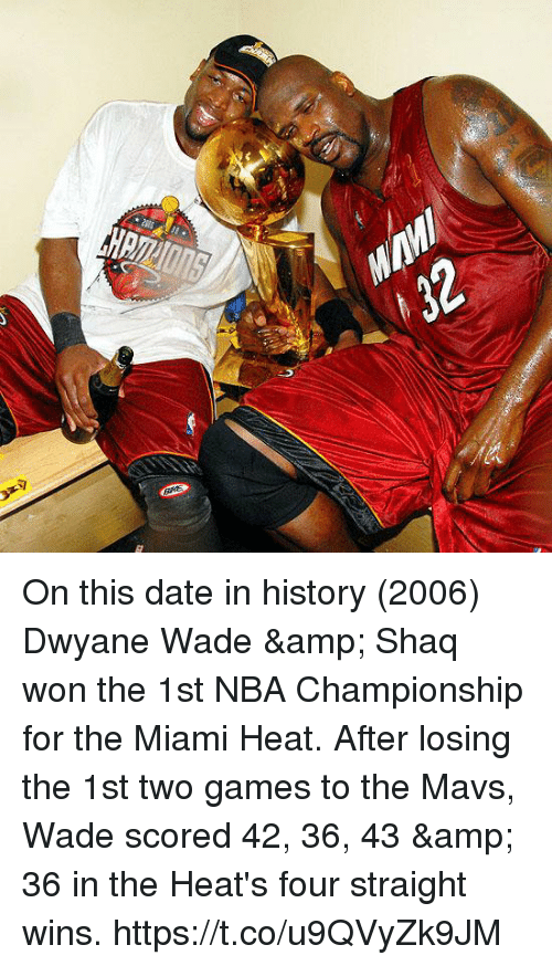 Dwyane Wade, Memes, and Miami Heat: On this date in history (2006) Dwyane Wade & Shaq won the 1st NBA Championship for the Miami Heat.   After losing the 1st two games to the Mavs, Wade scored 42, 36, 43 & 36 in the Heat's four straight wins. https://t.co/u9QVyZk9JM