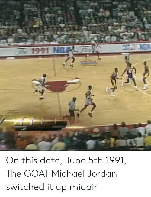 Michael Jordan, Goat, and Date: On this date, June 5th 1991, The GOAT Michael Jordan switched it up midair