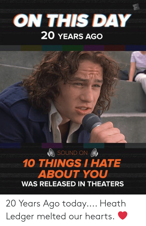 Heath Ledger: ON THIS DAY  20 YEARS AGO  SOUND ON  10 THINGSIHATE  ABOUT YOU  WAS RELEASED IN THEATERS 20 Years Ago today.... Heath Ledger melted our hearts. ❤️