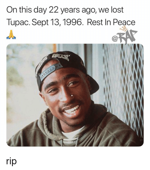 Memes, Lost, and Tupac: On this day 22 years ago, we lost  Tupac. Sept 13,1996. Rest In Peace  C@ rip