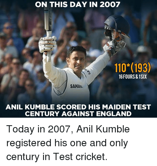 crickets: ON THIS DAY IN 2007  110*(193)  16FOURS&1SIX  SAHAS  ANIL KUMBLE SCORED HIS MAIDEN TEST  CENTURY AGAINST ENGLAND Today in 2007, Anil Kumble registered his one and only century in Test cricket.