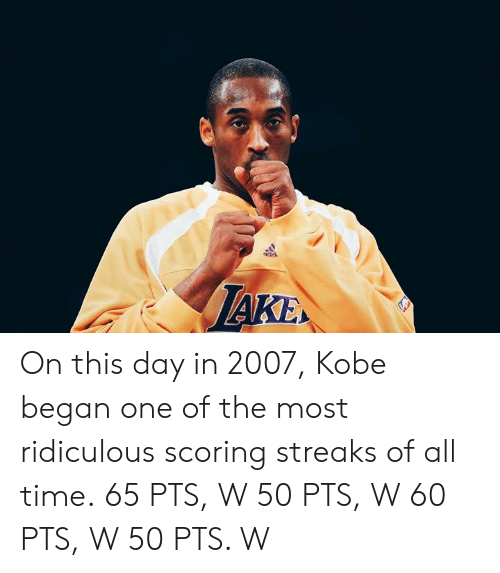 Kobe, Time, and One: On this day in 2007, Kobe began one of the most ridiculous scoring streaks of all time.  65 PTS, W 50 PTS, W 60 PTS, W 50 PTS. W