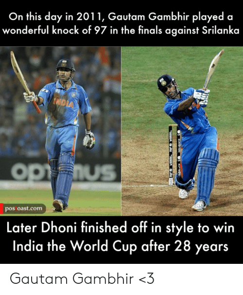 World Cup: On this day in 2011, Gautam Gambhir played a  wonderful knock of 97 in the finals against Srilanka  IND  OPFIUS  pos oast.com  Later Dhoni finished off in style to win  India the World Cup after 28 years Gautam Gambhir <3