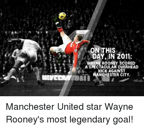 Wayned: ON THIS  DAY IN 2011:  WAYNE ROONEY SCORED  A SPECTACULAR OVERHEAD  KICK AGAINST  ANCHESTER CITY. Manchester United star Wayne Rooney's most legendary goal!