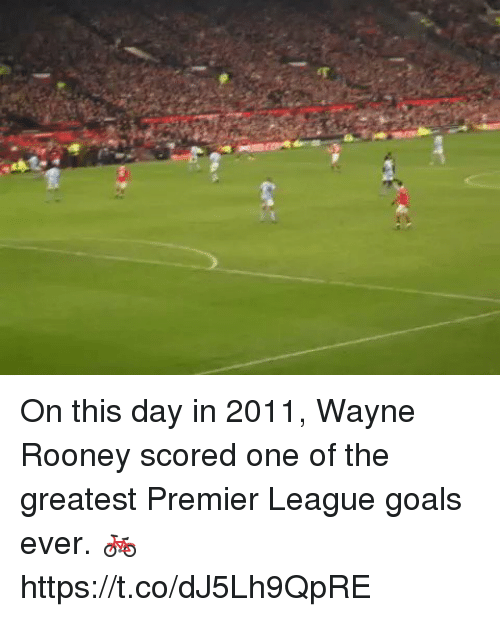 Goals, Memes, and Premier League: On this day in 2011, Wayne Rooney scored one of the greatest Premier League goals ever. 🚲 https://t.co/dJ5Lh9QpRE