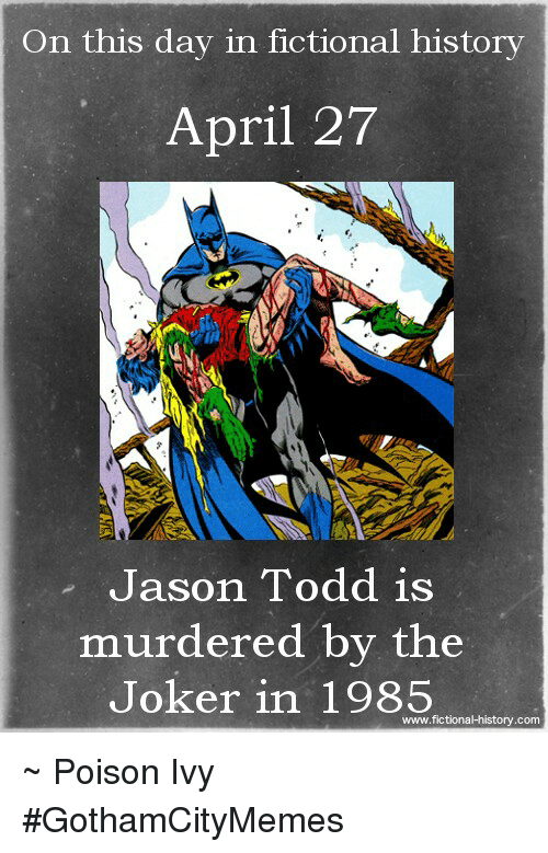 Poison Ivy: On this day in fictional history  April 27  Jason Todd is  murdered by the  Joker in 1985  www.fictional history.com ~ Poison Ivy #GothamCityMemes