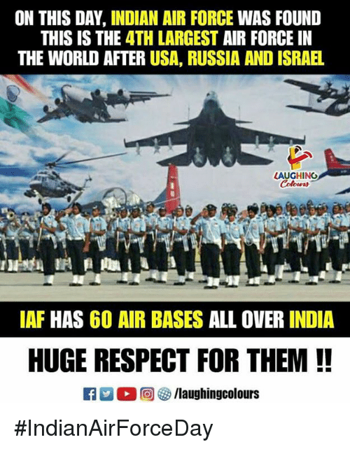 iaf: ON THIS DAY, INDIAN AIR FORCE WAS FOUND  THIS IS THE 4TH LARGEST AIR FORCE IN  THE WORLD AFTER USA, RUSSIA AND ISRAEL  AUGHING  Colours  IAF HAS 60 AIR BASES ALL OVER INDIA  HUGE RESPECT FOR THEM !! #IndianAirForceDay