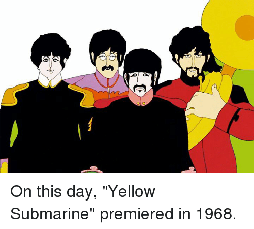 "yellow submarine: On this day, ""Yellow Submarine"" premiered in 1968."