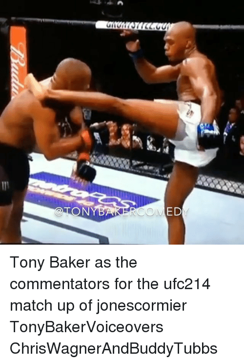 Bakerate: ON Tony Baker as the commentators for the ufc214 match up of jonescormier TonyBakerVoiceovers ChrisWagnerAndBuddyTubbs