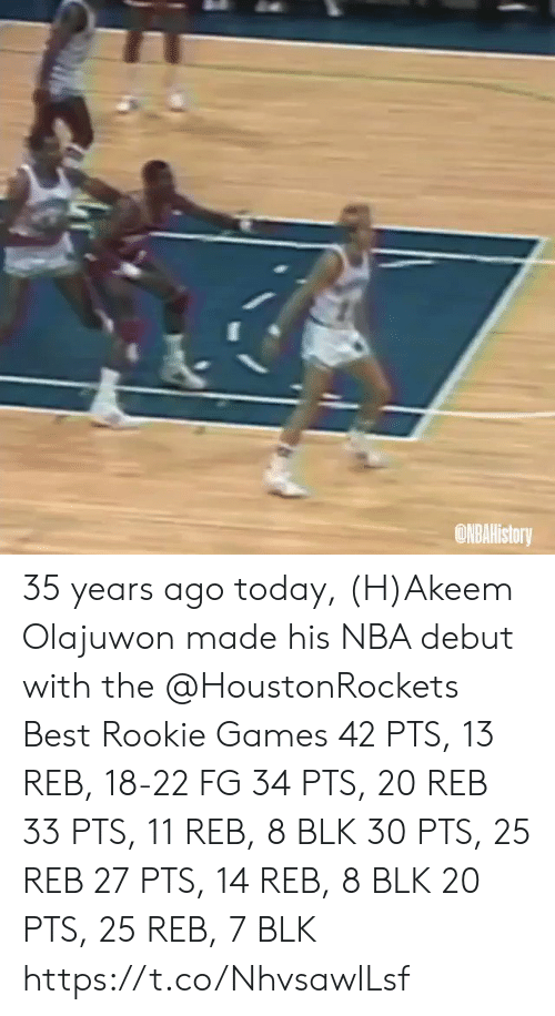 Memes, Nba, and Best: ONBAHistory 35 years ago today, (H)Akeem Olajuwon made his NBA debut with the @HoustonRockets   Best Rookie Games 42 PTS, 13 REB, 18-22 FG 34 PTS, 20 REB 33 PTS, 11 REB, 8 BLK 30 PTS, 25 REB 27 PTS, 14 REB, 8 BLK 20 PTS, 25 REB, 7 BLK  https://t.co/NhvsawlLsf