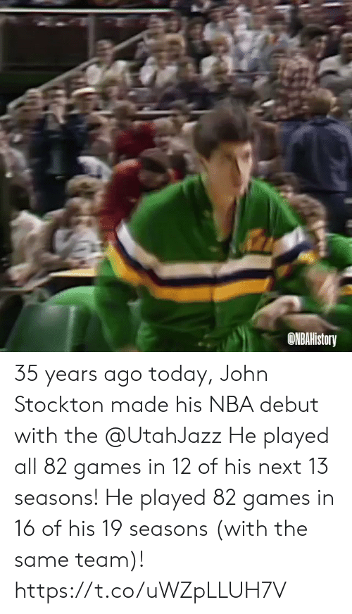 Memes, Nba, and Games: ONBAHistory 35  years ago today, John Stockton made his NBA debut with the @UtahJazz   He played all 82 games in 12 of his next 13 seasons!  He played 82 games in 16 of his 19 seasons (with the same team)!  https://t.co/uWZpLLUH7V