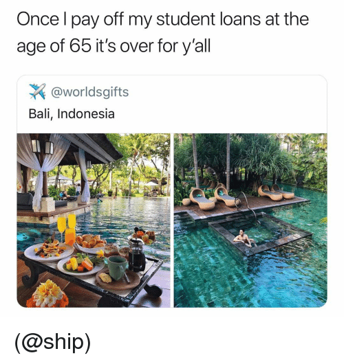 Bali, Indonesia, and Loans: Once l pay off my student loans at the  age of 65 it's over for y'all  @worldsgifts  Bali, Indonesia (@ship)