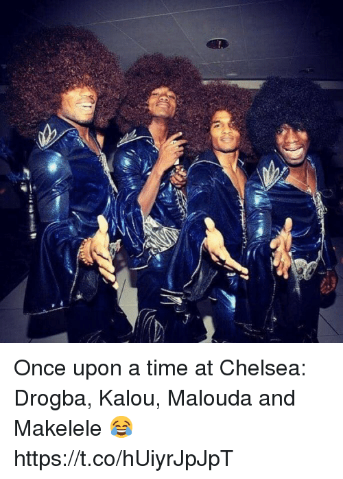Once Upon a Time: Once upon a time at Chelsea: Drogba, Kalou, Malouda and Makelele 😂 https://t.co/hUiyrJpJpT