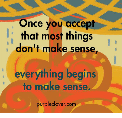 Purple Clover: Once you accept  that most things  don't make sense,  everything begins  to make sense.  purple Clover. com