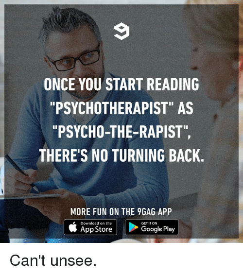 """9gag, Dank, and Google: ONCE YOU START READING  PSYCHOTHERAPIST"""" AS  """"PSYCHO-THE-RAPIST""""  THERE'S NO TURNING BACK.  MORE FUN ON THE 9GAG APP  Download on the  GET IT ON  App Store  Google Play Can't unsee."""