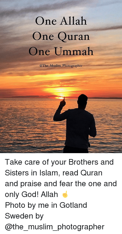 Quran: One Allah  One Quran  One Ummah  @The Muslim Photographer Take care of your Brothers and Sisters in Islam, read Quran and praise and fear the one and only God! Allah ☝️ ▃▃▃▃▃▃▃▃▃▃▃▃▃▃▃▃▃▃▃▃ Photo by me in Gotland Sweden by @the_muslim_photographer