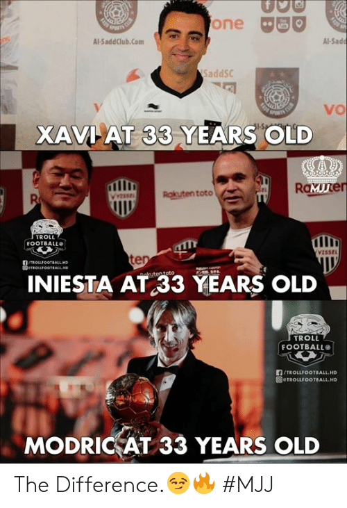 toto: one BO  Al-SaddClub.Com  Al-Sad  SaddSC  vo  XAVI AT 33 YEARS OLD  RaMuner  Ruten toto  TROLL  FOOTBALL  VISSEL  te  INIESTA AT 33 YEARS OLD  TROLL  FOOTBALL  LA/TROLLFOOTBALL.HD  回eTROLLFOOTBALL.HD  MODRICAT 33 YEARS OLD The Difference.😏🔥  #MJJ