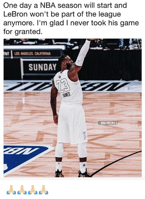 Nba, Game, and Lebron: One day a NBA season will start and  LeBron won't be part of the league  anymore. l'm glad I never took his game  for granted  SUNDAY  @NBAMEMES 🙏🏼🙏🏼🙏🏼🙏🏼