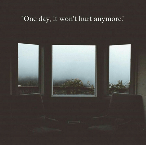 """One, One Day, and Day: """"One day, it won't hurt anymore."""""""