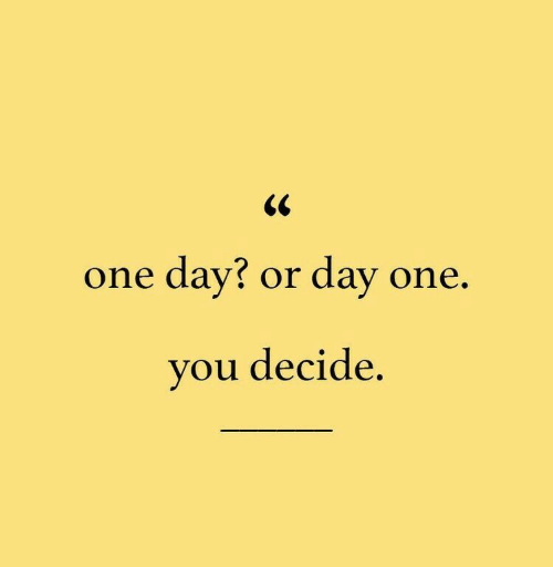 one day: one day? or day one,  ou decide  y  .