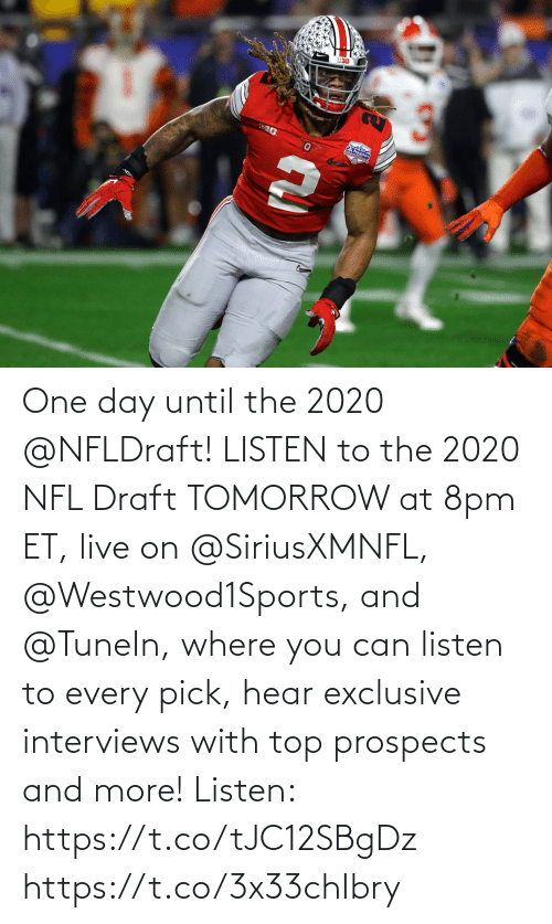 NFL draft: One day until the 2020 @NFLDraft!   LISTEN to the 2020 NFL Draft TOMORROW at 8pm ET, live on @SiriusXMNFL, @Westwood1Sports, and @TuneIn, where you can listen to every pick, hear exclusive interviews with top prospects and more!  Listen: https://t.co/tJC12SBgDz https://t.co/3x33chIbry