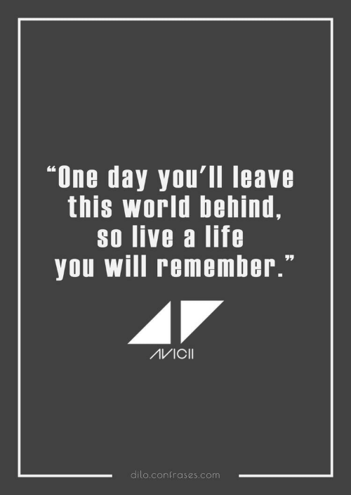 """one day: """"One day you'll leave  this world behind,  so live a life  you WIll remember.  dilo.conrases.com"""