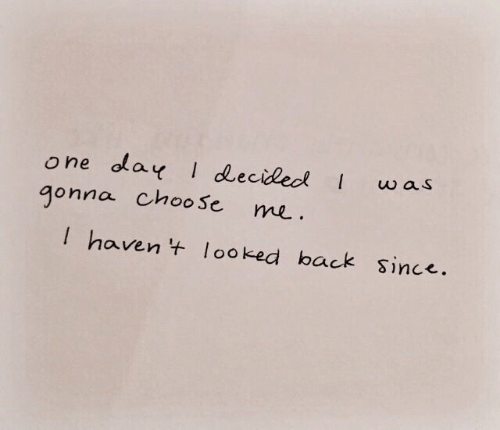 Back, Haven, and One: one dday decided Iwas  gonna choose  me.  I haven 't ooked back since