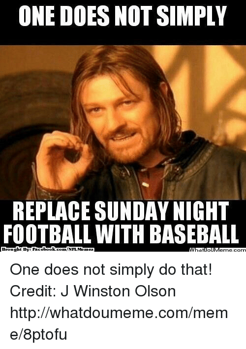 Sunday Night Football: ONE DOES NOT SIMPLY  REPLACE SUNDAY NIGHT  FOOTBALL WITH BASEBALL  Brought By Facebook.  com/NFIL Memez One does not simply do that!