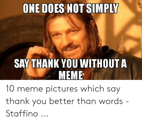 How Do You Say Meme: ONE DOES NOT SIMPLY  SAYTHANK YOU WITHOUT A  MEME 10 meme pictures which say thank you better than words - Staffino ...
