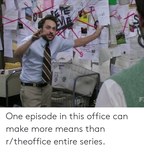 Office, Can, and One: One episode in this office can make more means than r/theoffice entire series.