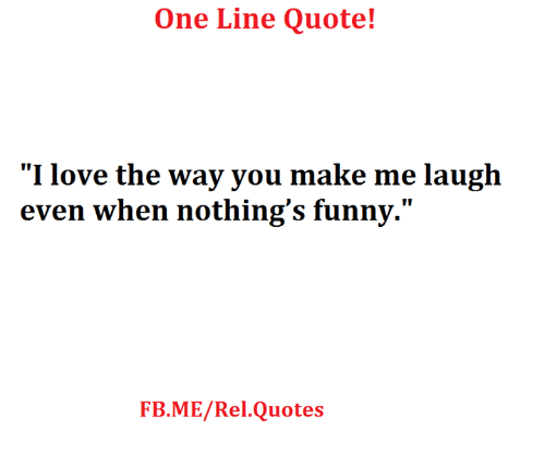 One Line Quote I Love The Way You Make Me Laugh Even When Nothing S