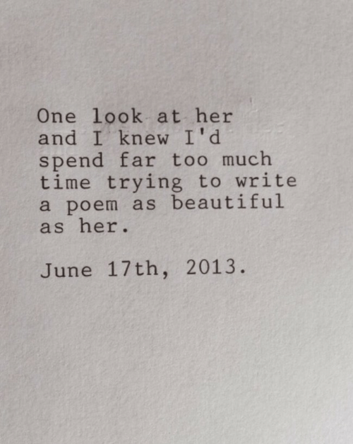 17th: One look at her  and I knew I'd  spend far too much  time trying to write  a poem as beautiful  as her.  June 17th, 2013