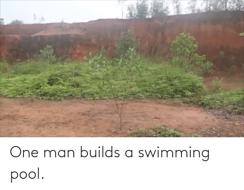 Pool: One man builds a swimming pool.