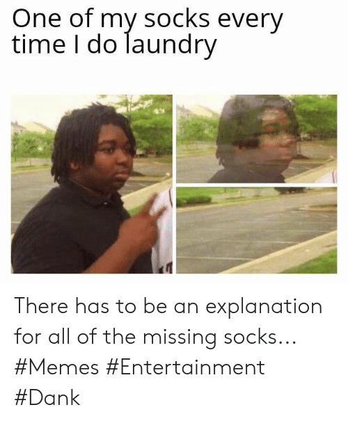 Laundry: One of my socks every  time I do laundry There has to be an explanation for all of the missing socks... #Memes #Entertainment #Dank
