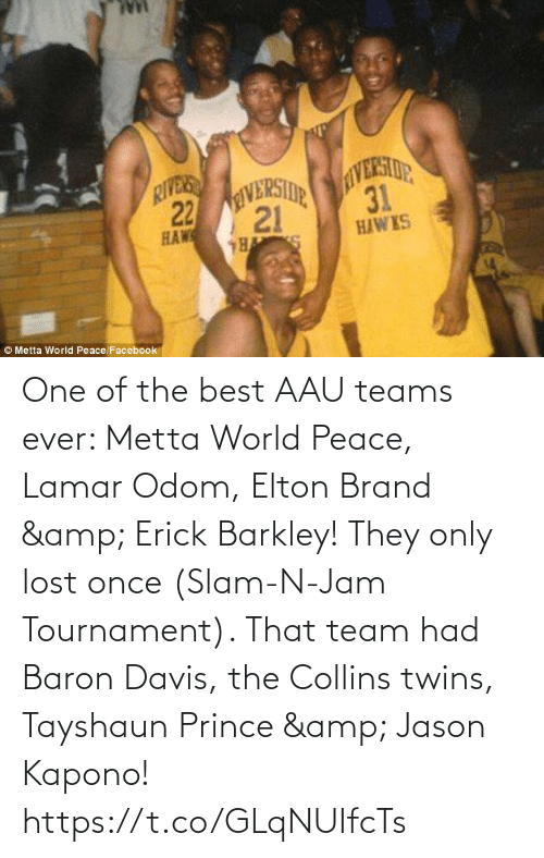 davis: One of the best AAU teams ever: Metta World Peace, Lamar Odom, Elton Brand & Erick Barkley!   They only lost once (Slam-N-Jam Tournament). That team had Baron Davis, the Collins twins, Tayshaun Prince & Jason Kapono! https://t.co/GLqNUIfcTs