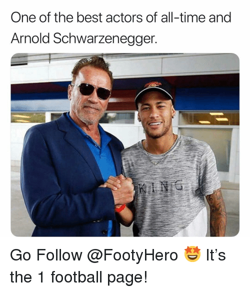 Arnold Schwarzenegger: One of the best actors of all-time and  Arnold Schwarzenegger. Go Follow @FootyHero 🤩 It's the 1 football page!