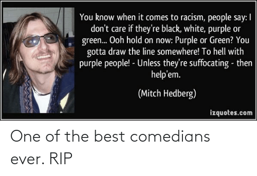 the best: One of the best comedians ever. RIP
