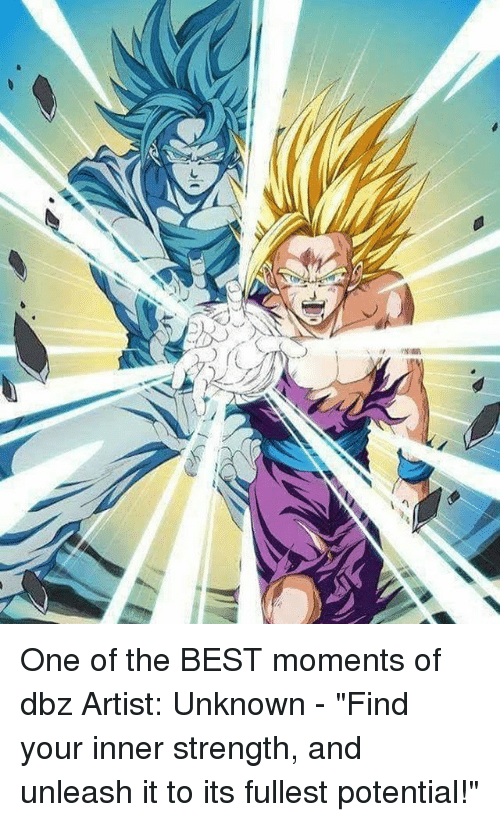 """Memes, Best, and Artist: One of the BEST moments of dbz Artist: Unknown - """"Find your inner strength, and unleash it to its fullest potential!"""""""