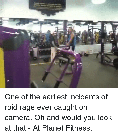 Rage, Planet, and Fitnesse: One of the earliest incidents of roid rage ever caught on camera.   Oh and would you look at that - At Planet Fitness.