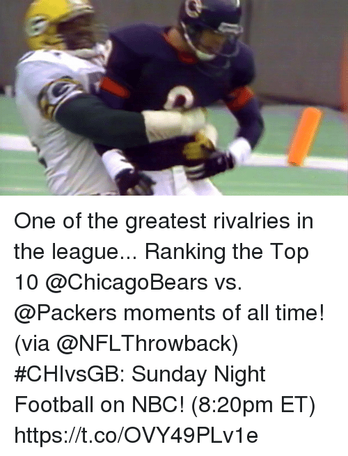 Sunday Night Football: One of the greatest rivalries in the league...  Ranking the Top 10 @ChicagoBears vs. @Packers moments of all time! (via @NFLThrowback)  #CHIvsGB: Sunday Night Football on NBC! (8:20pm ET) https://t.co/OVY49PLv1e