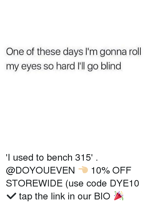 Gym, Link, and The Link: One of these days I'm gonna roll  my eyes so hard I'll go blind 'I used to bench 315' . @DOYOUEVEN 👈🏼 10% OFF STOREWIDE (use code DYE10 ✔️ tap the link in our BIO 🎉